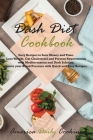 Dash Diet Cookbook: Easy Recipes to Save Money and Time. Lose Weight, Cut Cholesterol and Prevent Hypertension with Mediterranean and Dash Cover Image