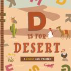 D Is for Desert: An ABC Desert Primer Cover Image