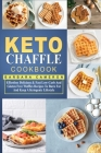 Keto Chaffle Cookbook: Effortless Delicious & Fast Low-Carb And Gluten Free Waffles Recipes To Burn Fat And Keep A Ketogenic Lifestyle Cover Image