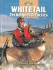 Whitetail Techniques & Tactics: Expert Advice from North America's Top Big-Buck Hunters (The Complete Hunter) Cover Image