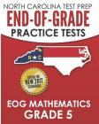 North Carolina Test Prep End-Of-Grade Practice Tests Eog Mathematics Grade 5: Preparation for the End-Of-Grade Mathematics Assessments Cover Image