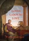 Loves Labours Lost: 0ne of the most delightful and stageworthy of Shakespeare's comedies Cover Image