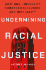 Undermining Racial Justice: How One University Embraced Inclusion and Inequality Cover Image