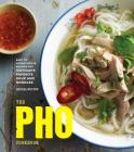 The Pho Cookbook: Easy to Adventurous Recipes for Vietnam's Favorite Soup and Noodles Cover Image