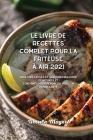 Le livre de recettes complet pour la friteuse à air 2021: Recettes faciles et savoureuses pour débutants et confirmés pour perdre du poids en bonne sa Cover Image