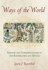 Ways of the World: Theater and Cosmopolitanism in the Restoration and Beyond Cover Image