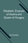 Elizabeth, Empress of Austria and Queen of Hungary Cover Image