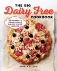 The Big Dairy Free Cookbook: The Complete Collection of Delicious Dairy-Free Recipes Cover Image