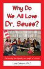 Why Do We All Love Dr. Seuss?: Discovering the Mystery and Magic of an Icon Cover Image