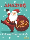 Amazing Merry Christmas Coloring Book for Kids ages 4-8: Exciting with 20 Coloring Pages Hand Drawing Animal and More About Christmas in Happy Decembe Cover Image