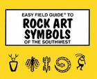 Easy Field Guide to Rock Art Symbols of the Southwest (Easy Field Guides) Cover Image
