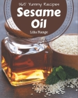 365 Yummy Sesame Oil Recipes: A Timeless Yummy Sesame Oil Cookbook Cover Image