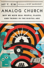 Analog Church: Why We Need Real People, Places, and Things in the Digital Age Cover Image