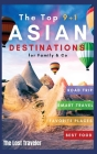 The Top 9+1 Asian Destinations for Family and Co.: Everything You Need to Know to Travel Asia on a Budget with Your Family and Make Your Dream Holiday Cover Image