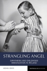 Strangling Angel: Diphtheria and Childhood Immunization in Ireland (Reappraisals in Irish History Lup) Cover Image
