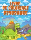 Livre de Coloriage Dinosaure: Apprendre Les Noms Des Dinosaures 50 Dinosaures Cover Image
