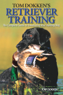 Tom Dokken's Retriever Training: The Complete Guide to Developing Your Hunting Dog Cover Image