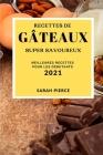 Recettes de Gâteaux Super Savoureux 2021 (Super Tasty Cake Recipes 2021 French Edition): Meilleures Recettes Pour Les Débutants Cover Image