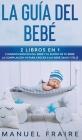 La Guía del Bebé: 2 Libros en 1- Cuidados Básicos del Bebé y El Sueño de tu Bebé. La Compilación #1 para Crecer a un Bebé Sano y Feliz. Cover Image