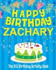 Happy Birthday Zachary - The Big Birthday Activity Book: (Personalized Children's Activity Book) Cover Image