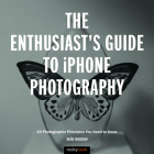 The Enthusiast's Guide to iPhone Photography: 55 Photographic Principles You Need to Know Cover Image