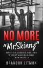 No More Mr. Skinny Tips For Gaining Healthy Weight and Building Lean Muscle Cover Image