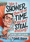 Take a Shower, Show Up on Time, and Don't Steal Anything: And Other Sh*t I Learned the Hard Way Cover Image