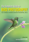 The Complete Guide to Bird Photography: Field Techniques for Birders and Nature Photographers Cover Image