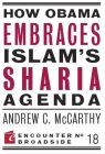 How Obama Embraces Islam's Sharia Agenda: A Creed for the Poor and Disadvantaged (Encounter Broadsides #18) Cover Image
