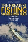 The Greatest Fishing Stories Ever Told: Twenty-Eight Unforgettable Fishing Tales Cover Image