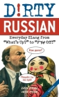 Dirty Russian: Second Edition: Everyday Slang from