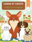 Chiens et Chiots Livre de Coloriage: Pour les enfants de 4 à 8 ans - Livre de chiens pour enfants - Livre de coloriage à gros caractères de chiens et Cover Image