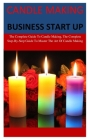 Candle Making Business Start Up: The Complete Step-By-Step Guide To Candle Making business and how to be successful and make millions of dollars from Cover Image