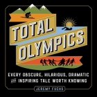 Total Olympics Lib/E: Every Obscure, Hilarious, Dramatic, and Inspiring Tale Worth Knowing Cover Image