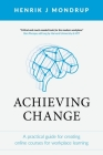 Achieving Change: A Practical Guide for Creating Online Courses for Workplace Learning Cover Image