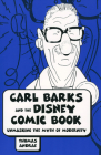 Carl Barks and the Disney Comic Book: Unmasking the Myth of Modernity (Great Comics Artists) Cover Image