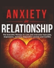 Anxiety in Relationship: The Scientific Therapy to Cure аnd Overcome Insecurity, Depression, Jealousy, Separation Anxiety and Couples Con Cover Image