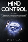 Mind Control: 2 Books in 1. The Art and Science of Manipulation and Mind Control. The Secrets and Tactics That People use For Motiva Cover Image