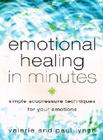 Emotional Healing in Minutes: Simple Acupressure Techniques for Your Emotions Cover Image