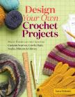 Design Your Own Crochet Projects: Magic Formulas for Creating Custom Scarves, Cowls, Hats, Socks, Mittens & Gloves Cover Image