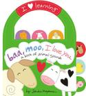Baa, Moo, I Love You!: A Book of Animal Sounds (I Love Learning) Cover Image