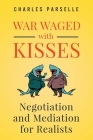 War Waged with Kisses: Negotiation and Mediation for Realists Cover Image