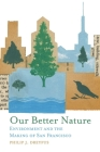 Our Better Nature: Environment and the Making of San Francisco Cover Image