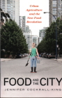 Food and the City: Urban Agriculture and the New Food Revolution Cover Image