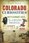 Colorado Curiosities: Rattlesnake Kate, the Crying Bridge, Kit Carson's Last Trip and More Cover Image
