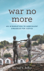 War No More: An Introduction to Nonviolent Struggles for Justice Cover Image