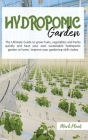 Hydroponics Garden: The Ultimate Guide To Grow Fruits, Vegetables And Herbs Quickly And Have Your Own Sustainable Hydroponic Garden At Hom Cover Image