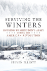 Surviving the Winters: Housing Washington's Army during the American Revolution (Campaigns and Commanders) Cover Image