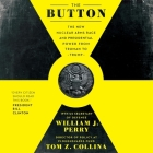 The Button Lib/E: The New Nuclear Arms Race and Presidential Power from Truman to Trump Cover Image