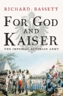 For God and Kaiser: The Imperial Austrian Army, 1619-1918 Cover Image